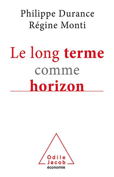 « Le long terme comme horizon », Philippe Durance, Régine Monti