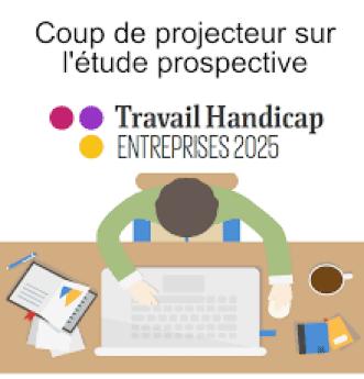 Coup de projecteur sur l'étude prospective - Travail Handicap Entreprises 2025